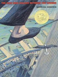 2004 - The Man who Walked Between the Towers by Mordicai Gerstein - A lyrical evocation of Philippe Petit's 1974 tightrope walk between the World Trade Center towers.