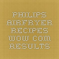 philips airfryer recipes - WOW.com Results