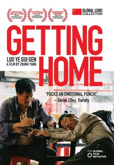 Getting Home (Luo ye gui gen) - Zhang Yang - Liu unexpectedly dies after a night of drinking and Zhao decides to fulfill a promise to his friend to get him home beginning a long odyssey from Shenzhen to Chongqing with Liu's corpse on his back. Along the way, Zhao meets a variety of figures, played by several of China's better known character actors.