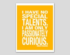 """Albert Einstein Quotes: """"I have no special talents. I am only passionately curious."""""""