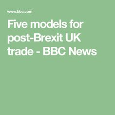 Five models for post-Brexit UK trade - BBC News