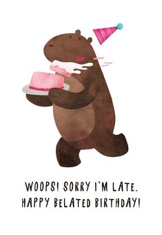 'Belated Birthday Bear' - Happy Belated Birthday card template you can print or send online as eCard for free. Belated Birthday Funny, Late Birthday Wishes, Happy Birthday Greetings Friends, Happy Late Birthday, Happy Birthday Pictures, Bear Birthday, Funny Birthday Cards, Birthday Greeting Cards, Birthday Memes