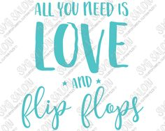 All You Need Is Love And Flip Flops Custom DIY Vinyl Sign or Iron On Shirt Cutting File in SVG, EPS, DXF, JPEG, and PNG Format