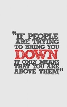 [Image] If People are trying to bring you down..