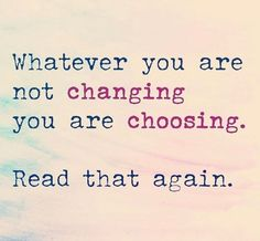 whatever you are not changing, you are choosing. quote – Vanessa Götze whatever you are not changing, you are choosing. quote whatever you are not changing, you are choosing. Quotable Quotes, Wisdom Quotes, True Quotes, Great Quotes, Words Quotes, Quotes To Live By, Motivational Quotes, Change Your Life Quotes, To Be Happy Quotes
