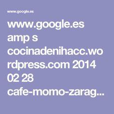 www.google.es amp s cocinadenihacc.wordpress.com 2014 02 28 cafe-momo-zaragoza amp ?client=ms-android-bq