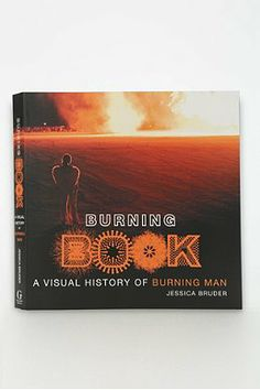 Burning Book: A Visual History Of Burning Man By Jessica Bruder Cost