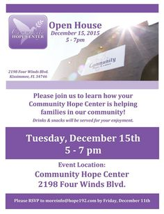 You are invited to the Community Hope Center Open House, Tuesday December 15, 2015.  Please join us to learn how your Community Hope Center is helping families in our community! Drinks & snacks will be served for your enjoyment.  Also, please feel free to invite anyone you know who may want to learn more about the Community Hope Center!  Please RSVP to moreinfo@hope192.com by Friday, December 11th.  #hope192