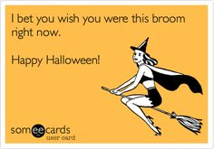 I bet you wish you were this broom right now. Happy Halloween! Happy Halloween Meme, Fröhliches Halloween, Halloween Quotes, Halloween Pictures, Halloween Ecards, Halloween Treats, Funny Jokes, Hilarious, Card Sayings