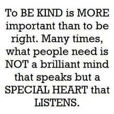 Kindness is far more important than knowledge.