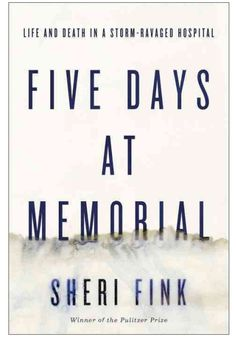 Five Days at Memorial - nonfiction about handling and preparing for national disasters as the writer investigates patient deaths at a New Orleans hospital during Hurricane Katrina