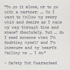 Someone to travel through time and space with...  -Safety Not Guaranteed