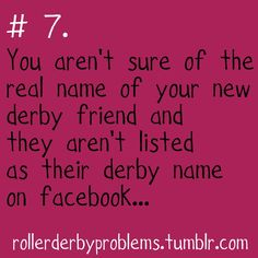 you don't know your derby girls' real names until you friend them on facebook!