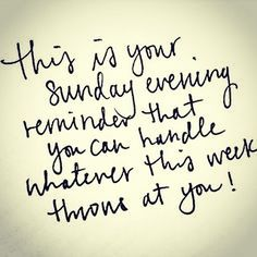 This is your Sunday evening reminder... that you can handle whatever this week…