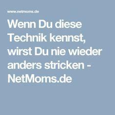 Wenn Du diese Technik kennst, wirst Du nie wieder anders stricken - NetMoms.de