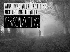 Who Were You In Your Past Life According To Your Personality?