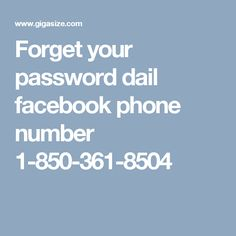 Forget your password dail facebook phone number 1-850-361-8504