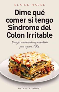 Dime que comer si tengo sindrome de colon irritable / Tell Me What to Eat If I Have Irritable Bowel Syndrome: Con...