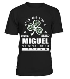 # Kiss Me I'm MIGUEL Original Irish Legend .  HOW TO ORDER: Kiss Me Im MIGUEL Original Irish Legend1. Select the style and color you want: 2. Click Reserve it now3. Select size and quantity4. Enter shipping and billing information5. Done! Simple as that!TIPS: Buy 2 or more to save shipping cost!This is printable if you purchase only one piece. so dont worry, you will get yours.Guaranteed safe and secure checkout via:Paypal | VISA | MASTERCARD