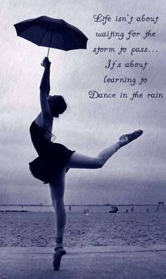 """Life isn't about waiting for the storm to pass.It's about learning to dance in the rain."" One of my current favorite quotes, plus a lovely ballet dancer! Dance Quote Tattoos, Dance Quotes, Tattoo Quotes, Rain Quotes, Dance Like No One Is Watching, Just Dance, Great Quotes, Inspirational Quotes, The Dancer"