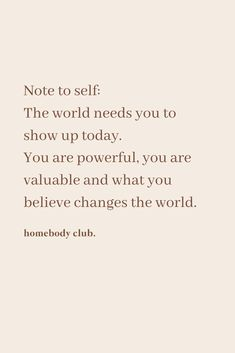 Note to self: The world needs you toshow up today.You are powerful, you are valuable and what you believe changes t… in 2020 Inspirational Quotes For Women, Motivational Quotes For Working Out, Inspiring Quotes About Life, Positive Quotes, Motivational Message, Positive Vibes, Quotes To Live By, Me Quotes, Change The World Quotes