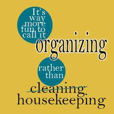 "It's way more fun to call it ""organizing"" ..."
