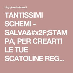 TANTISSIMI SCHEMI - SALVA/STAMPA, PER CREARTI LE TUE SCATOLINE REGALO!!!   Trucchi Geniali