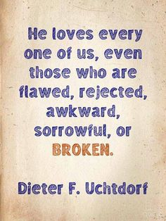 He loves every one of us - Dieter F. Uchtdorf