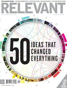 March/April 2011 issue of RELEVANT Magazine featuring 50 ideas that changed everything, Jesus Culture, David Sedaris and more. Click through to check it out.
