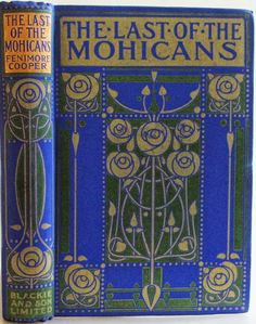 The Last of the Mohicans by J. Fenimore Cooper, London, Glasgow and Bombay: Blackie and Son Limited c1900 Ethel Larcombe design.