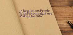 18 Resolutions People With Fibromyalgia Are Making for 2016