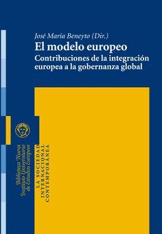 El modelo europeo : contribuciones de la integración europea a la gobernanza global.     Biblioteca Nueva, . 2014