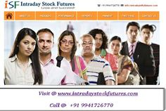 We were technical analyst team, we were experts in Intraday trading tips for NSE Stock Market. Our experts provide calls in nifty futures, equity , stock futures, also in options call and put For More Details Visit @ http://intradaystockfutures.com/ Call @ +91 9941726770
