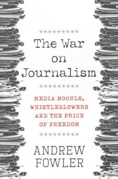 The War on Journalism: Media Moguls, Whistleblowers and the Price of Freedom