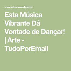 Esta Música Vibrante Dá Vontade de Dançar! | Arte - TudoPorEmail