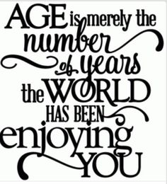 Age is merely the number of years the world has been enjoying you ... via…