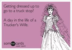 Free, Encouragement Ecard: Getting dressed up to go to a truck stop?  A day in the life of a Trucker's Wife.