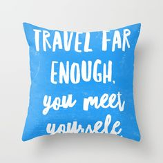 Travel far enough, you meet yourself. blue Throw Pillow