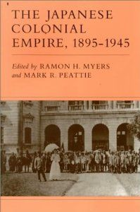 The Japanese Colonial Empire, 1895-1945: Ramon H. Myers, Mark R. Peattie