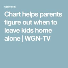 Chart helps parents figure out when to leave kids home alone | WGN-TV
