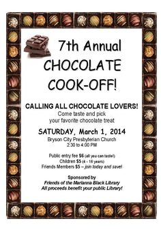 7th Annual Chocolate Cook-Off, Mar 01, 2014, 2:30 - 4pm at Bryson City Presbyterian Church, 311 Everett Street, Bryson City, NC. This tasty fundraiser for our local library features a variety of handmade candies, cookies, and other treats with prizes being awarded for first, second and third places as well as People's Choice.Admission is $6 per adult and $5 for children (4 - 16 yrs) and Friends of the Marianna Black Library members.