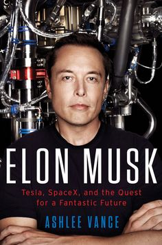 Elon Musk: Tesla, SpaceX, and the Quest for a Fantastic Future by Ashlee Vance #HeathersPick