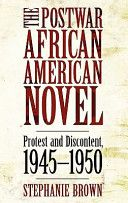 The postwar African American novel : protest and discontent, 1945-1950 / Stephanie Brown - Jackson : University Press of Mississippi, 2011