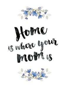 'Home is where your mom is' by PixelPlusPaper www.etsy.com/shop/PixelPlusPaper