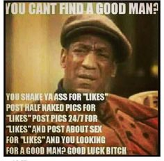 You can't find a good man lol....