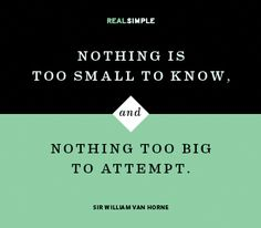 Nothing is too small to know, and nothing is too big to attempt. Quote by Sir William Van Horne