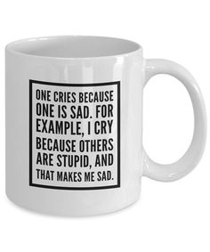 Sarcasm Humor Coffee Mug inspired by Sheldons Famous Quotes. Only for Big Bangs Fans. Perfect Gift that people will use and enjoy for years to come  Do you follow Sheldons witty and sarcastic quote in every episode ? Then check out this One Cries Because One is Sad. For Example, I Cry Because Others Are Stupid and That Makes Me Sad Coffee Mug.