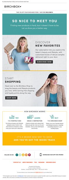 The Birchbox Welcome email is fun, friendly and inviting and gets new subscribers straight to the store to check out their products. See the email here.