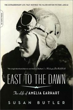 East to the Dawn: The Life of Amelia Earhart by Susan Butler, Addison Wesley, Reading, Massachusetts, 1997.   Biography of the American icon.