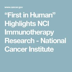 """""""First in Human"""" Highlights NCI Immunotherapy Research - National Cancer Institute"""